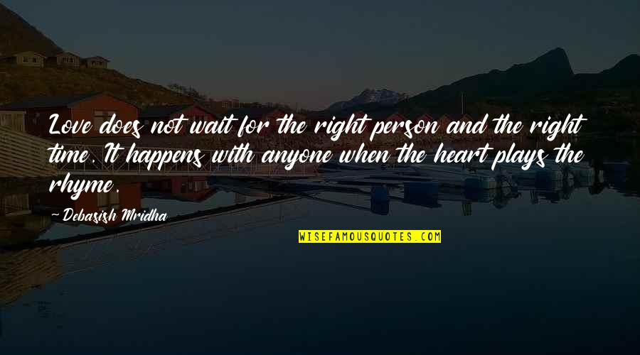 Time For Love Quotes By Debasish Mridha: Love does not wait for the right person