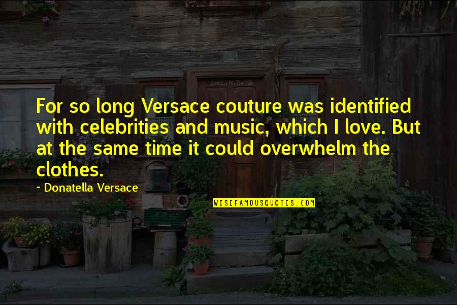 Time For Love Quotes By Donatella Versace: For so long Versace couture was identified with