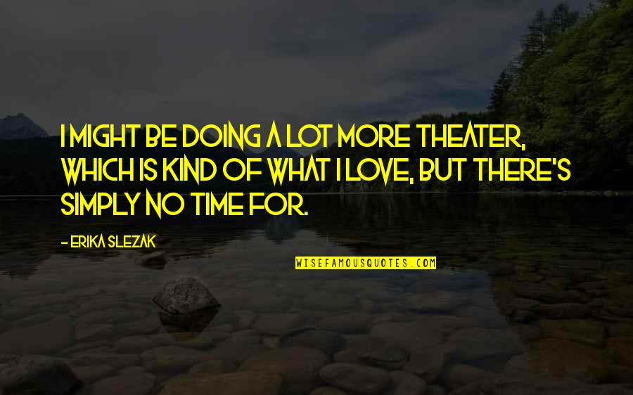 Time For Love Quotes By Erika Slezak: I might be doing a lot more theater,