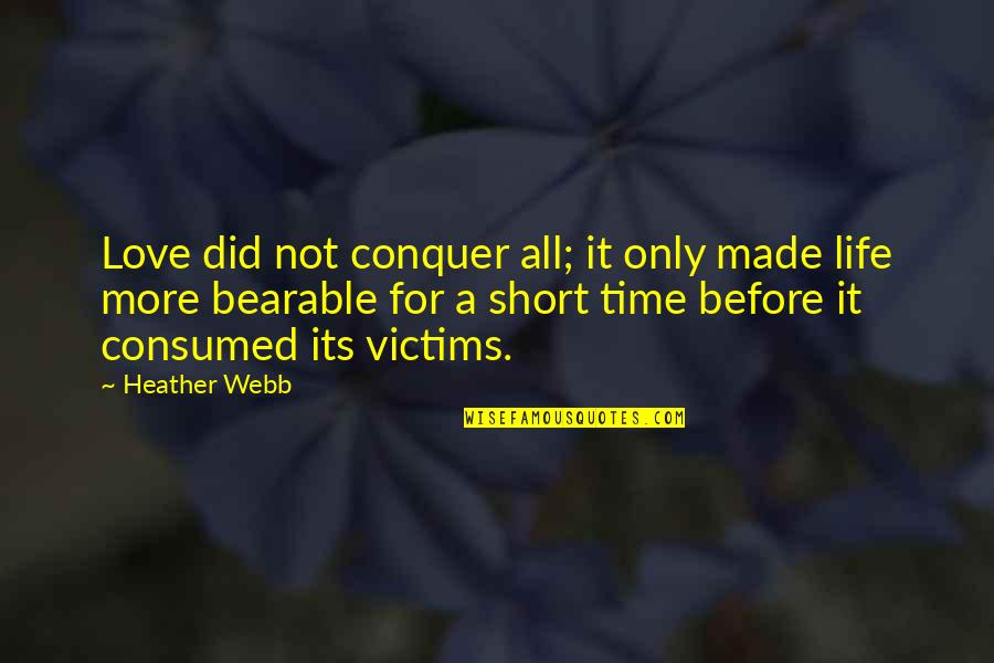 Time For Love Quotes By Heather Webb: Love did not conquer all; it only made