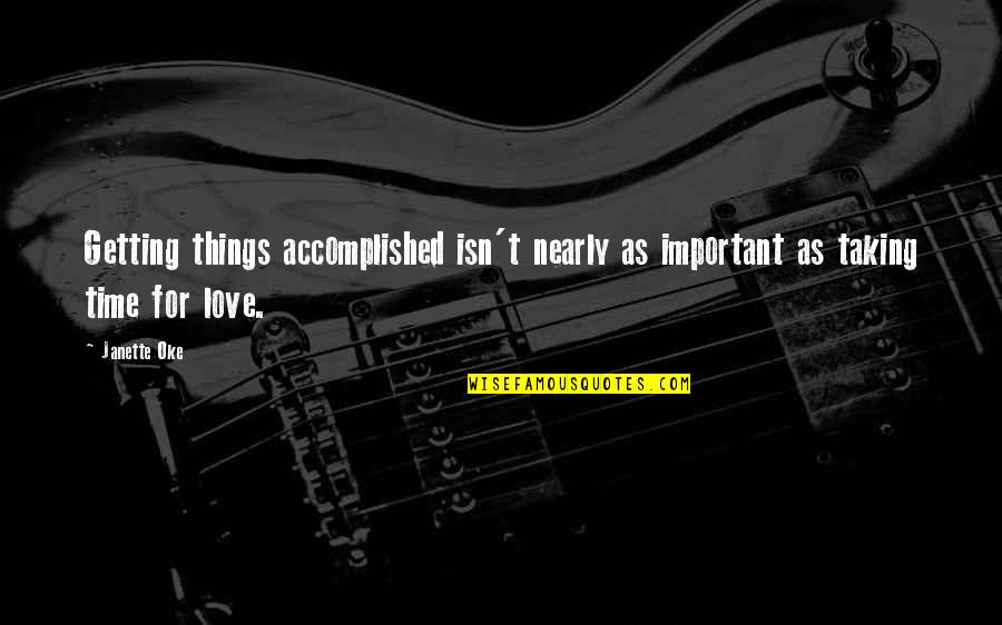 Time For Love Quotes By Janette Oke: Getting things accomplished isn't nearly as important as