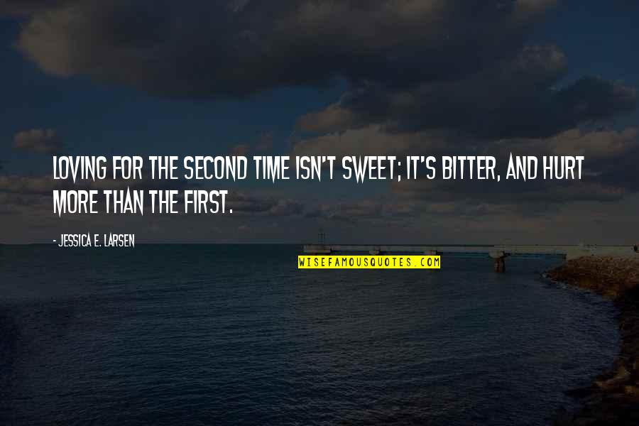 Time For Love Quotes By Jessica E. Larsen: Loving for the second time isn't sweet; it's