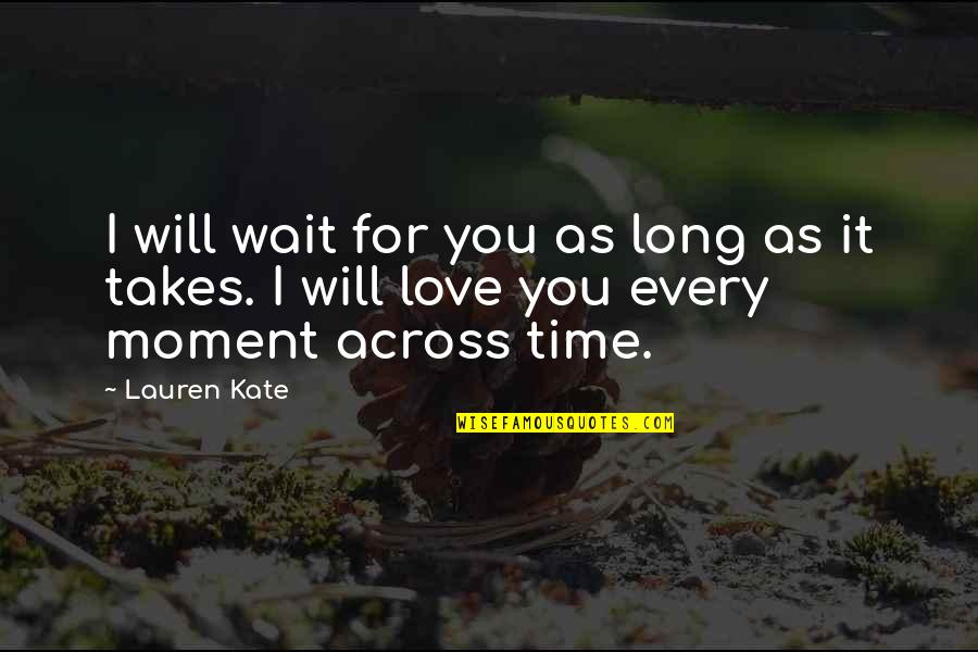 Time For Love Quotes By Lauren Kate: I will wait for you as long as