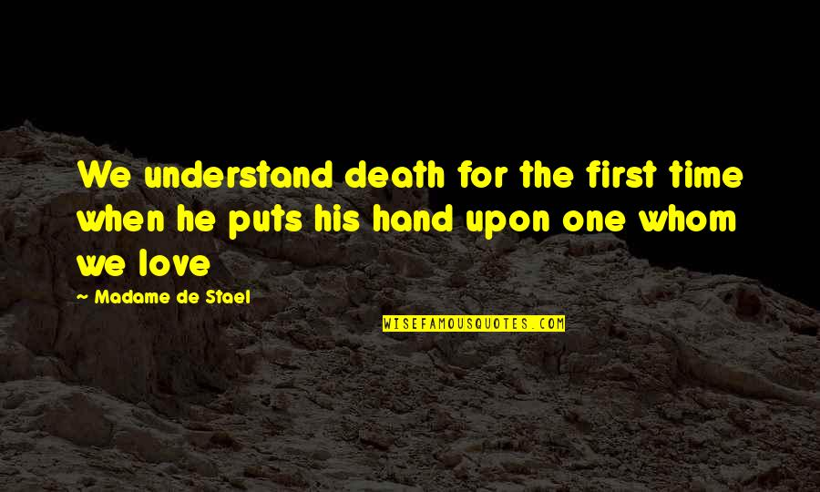 Time For Love Quotes By Madame De Stael: We understand death for the first time when