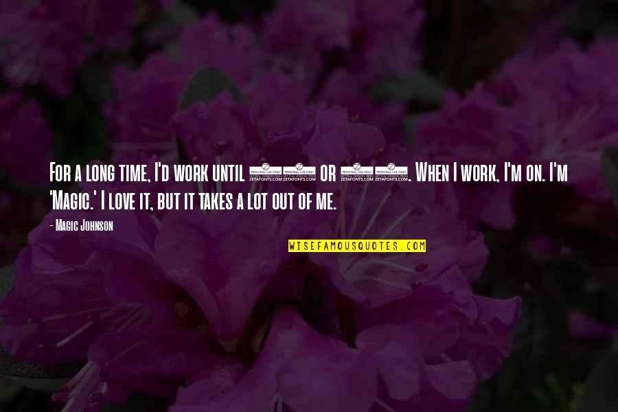 Time For Love Quotes By Magic Johnson: For a long time, I'd work until 10