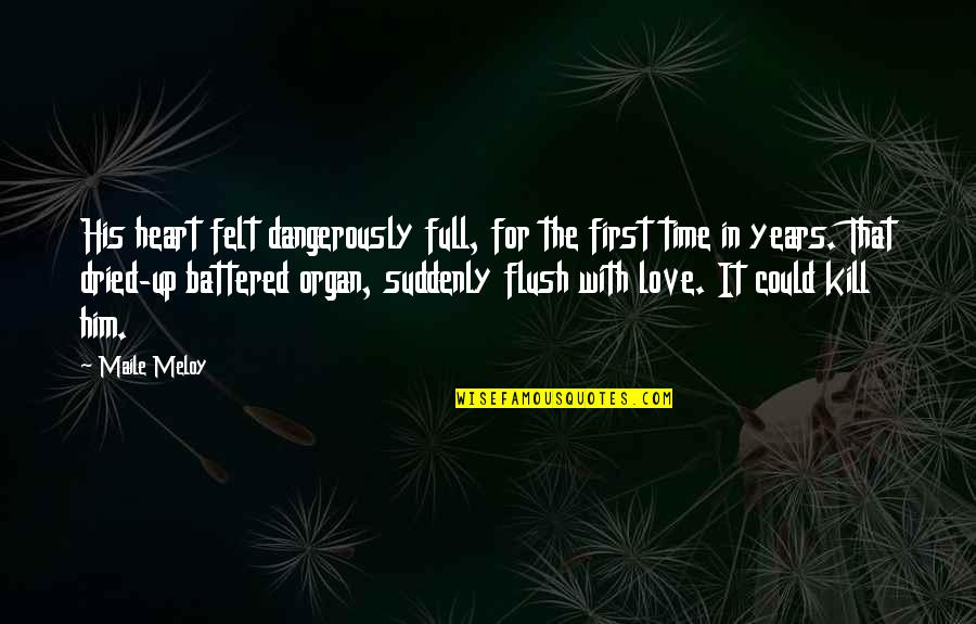 Time For Love Quotes By Maile Meloy: His heart felt dangerously full, for the first