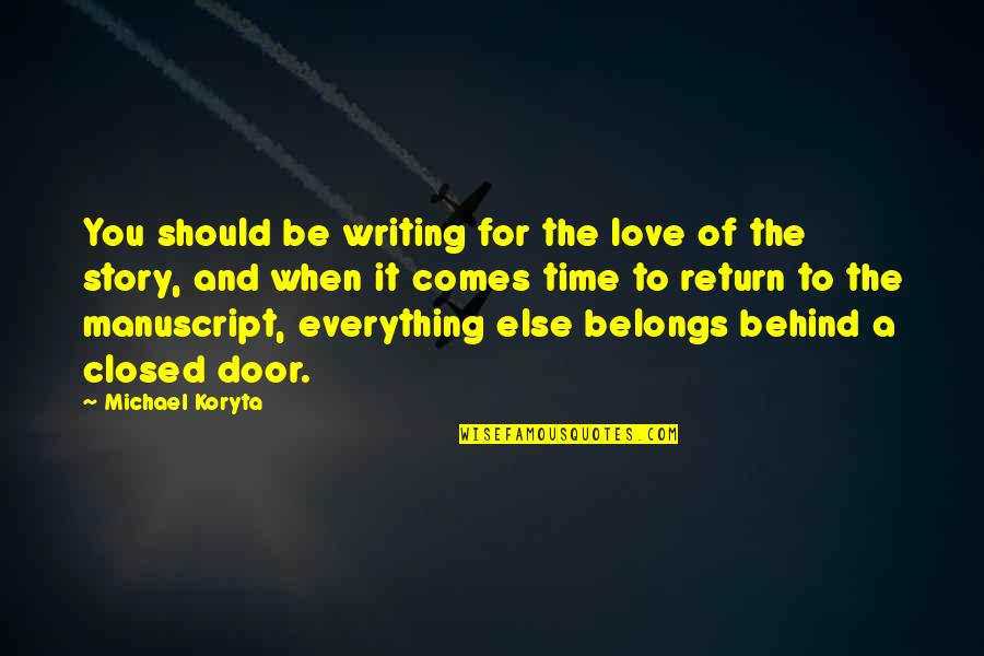 Time For Love Quotes By Michael Koryta: You should be writing for the love of