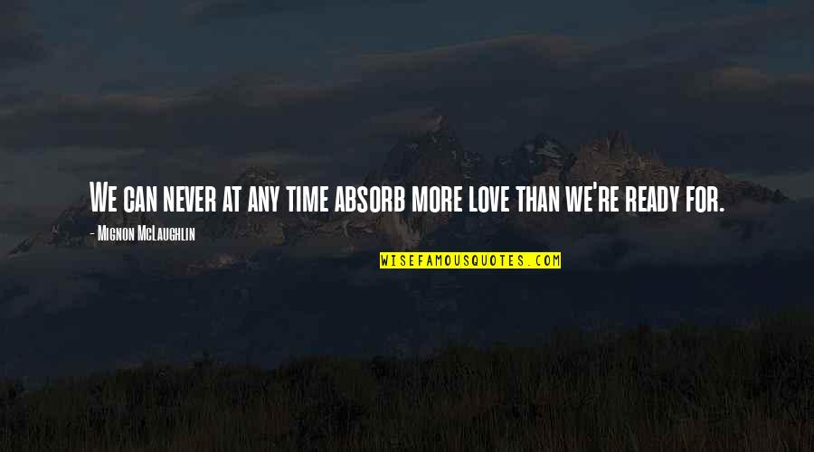 Time For Love Quotes By Mignon McLaughlin: We can never at any time absorb more