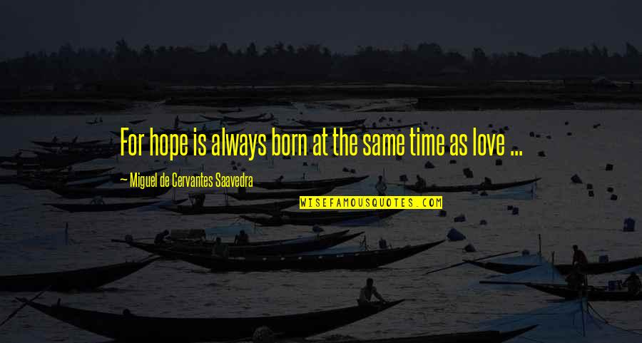 Time For Love Quotes By Miguel De Cervantes Saavedra: For hope is always born at the same
