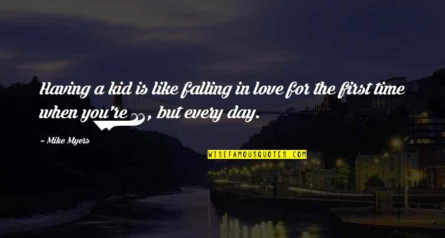 Time For Love Quotes By Mike Myers: Having a kid is like falling in love