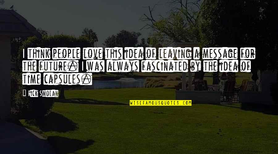 Time For Love Quotes By Rick Smolan: I think people love this idea of leaving