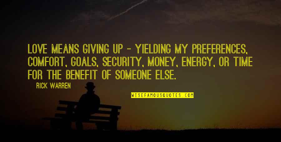Time For Love Quotes By Rick Warren: Love means giving up - yielding my preferences,