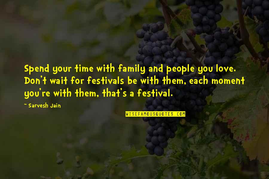 Time For Love Quotes By Sarvesh Jain: Spend your time with family and people you