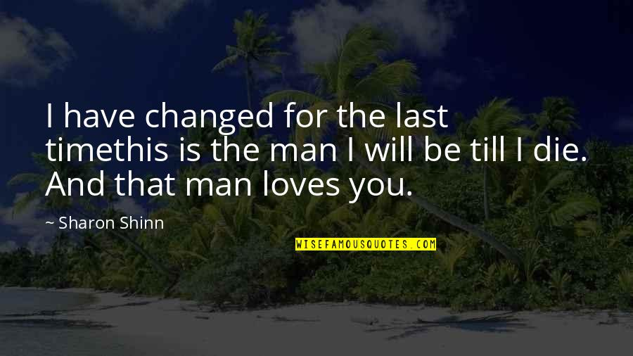 Time For Love Quotes By Sharon Shinn: I have changed for the last timethis is