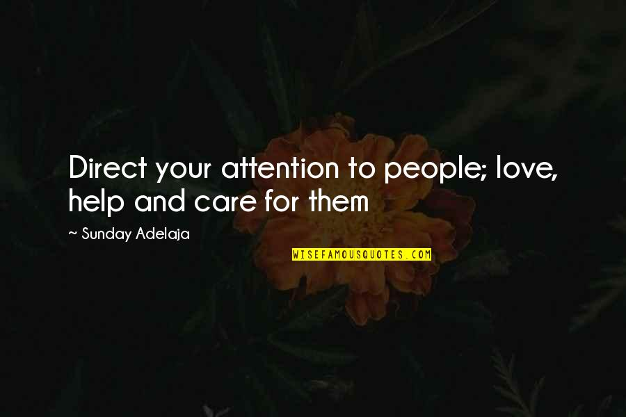 Time For Love Quotes By Sunday Adelaja: Direct your attention to people; love, help and