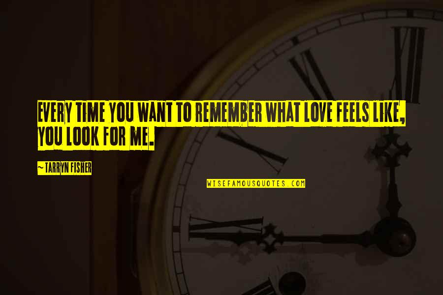 Time For Love Quotes By Tarryn Fisher: Every time you want to remember what love