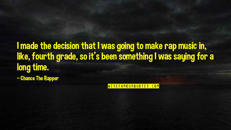 Time For Music Quotes By Chance The Rapper: I made the decision that I was going