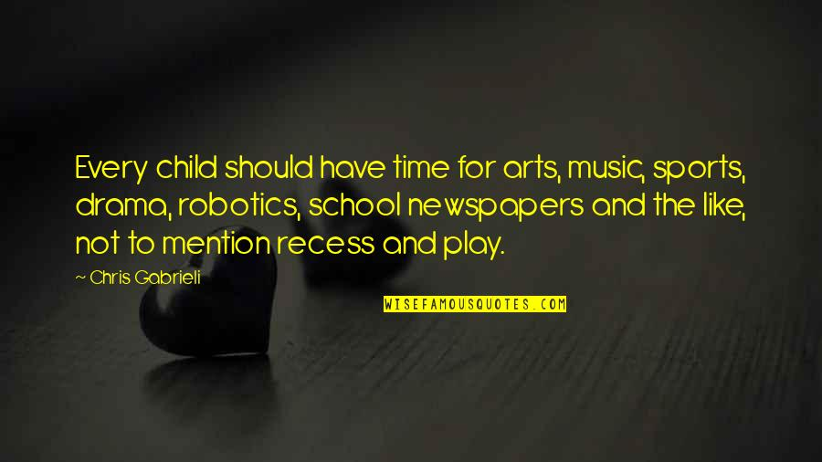 Time For Music Quotes By Chris Gabrieli: Every child should have time for arts, music,