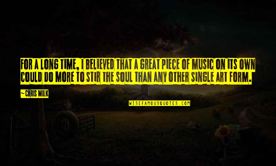 Time For Music Quotes By Chris Milk: For a long time, I believed that a