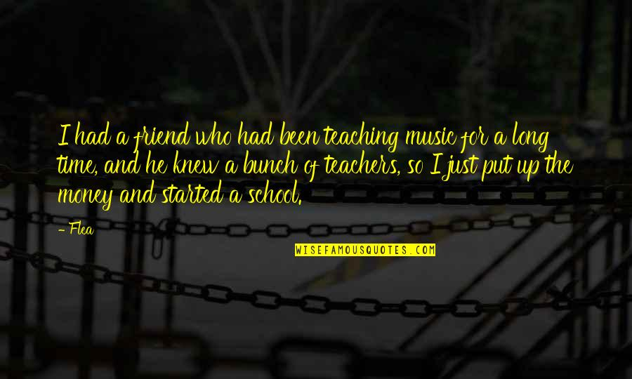 Time For Music Quotes By Flea: I had a friend who had been teaching