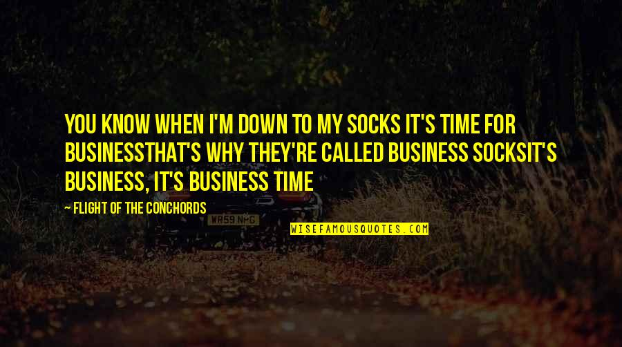 Time For Music Quotes By Flight Of The Conchords: You know when I'm down to my socks