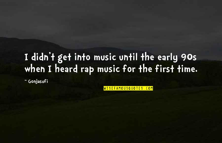 Time For Music Quotes By Gonjasufi: I didn't get into music until the early