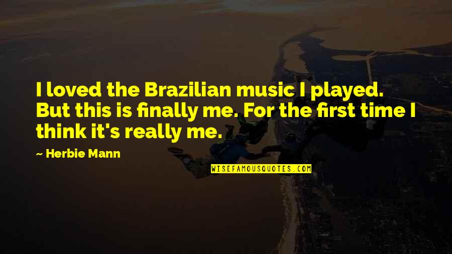 Time For Music Quotes By Herbie Mann: I loved the Brazilian music I played. But