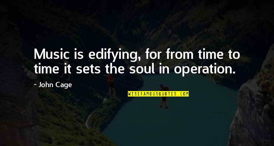 Time For Music Quotes By John Cage: Music is edifying, for from time to time