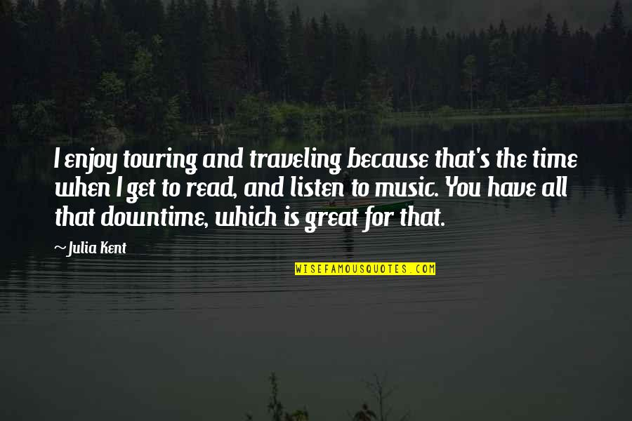 Time For Music Quotes By Julia Kent: I enjoy touring and traveling because that's the
