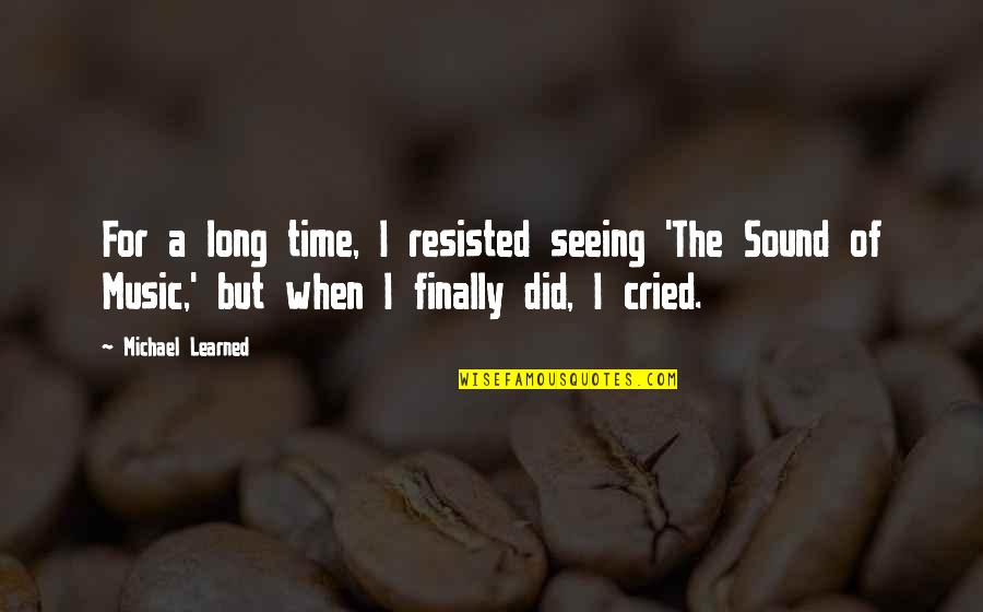 Time For Music Quotes By Michael Learned: For a long time, I resisted seeing 'The