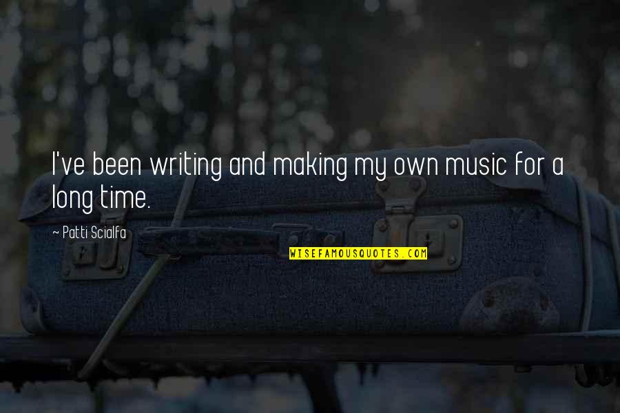 Time For Music Quotes By Patti Scialfa: I've been writing and making my own music