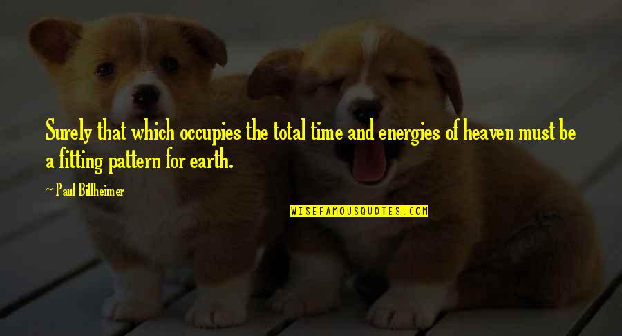 Time For Music Quotes By Paul Billheimer: Surely that which occupies the total time and