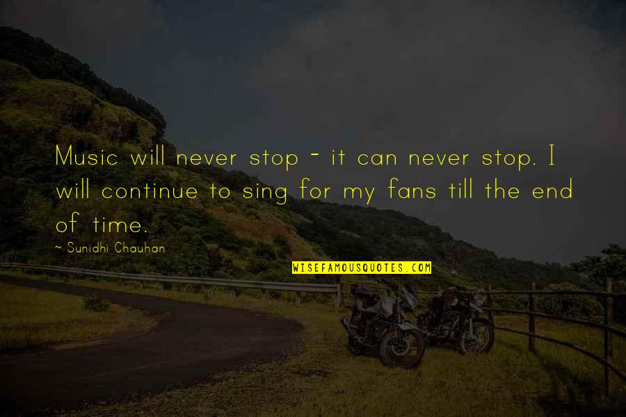 Time For Music Quotes By Sunidhi Chauhan: Music will never stop - it can never