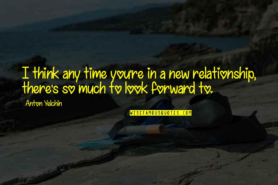 Time For Relationship Quotes By Anton Yelchin: I think any time you're in a new