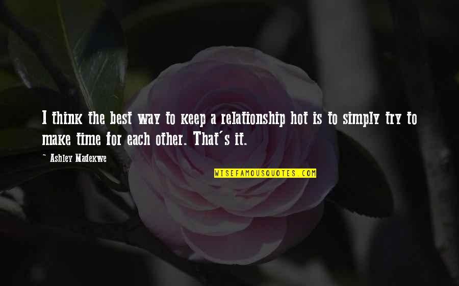 Time For Relationship Quotes By Ashley Madekwe: I think the best way to keep a