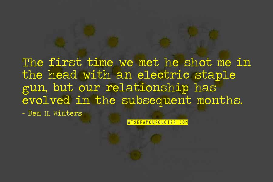 Time For Relationship Quotes By Ben H. Winters: The first time we met he shot me