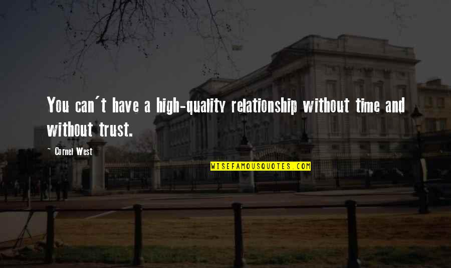 Time For Relationship Quotes By Cornel West: You can't have a high-quality relationship without time