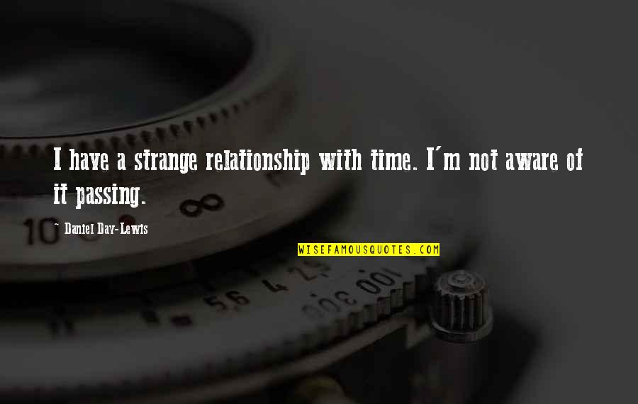 Time For Relationship Quotes By Daniel Day-Lewis: I have a strange relationship with time. I'm