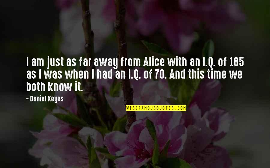 Time For Relationship Quotes By Daniel Keyes: I am just as far away from Alice