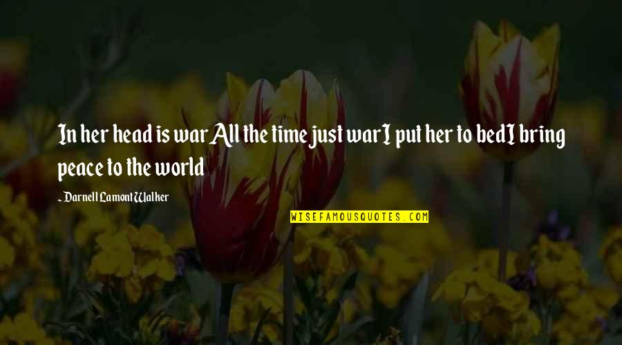 Time For Relationship Quotes By Darnell Lamont Walker: In her head is warAll the time just