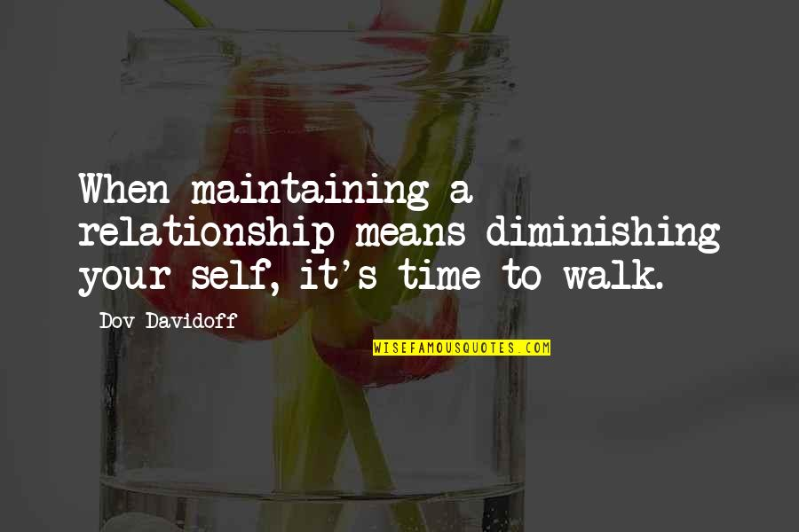 Time For Relationship Quotes By Dov Davidoff: When maintaining a relationship means diminishing your self,