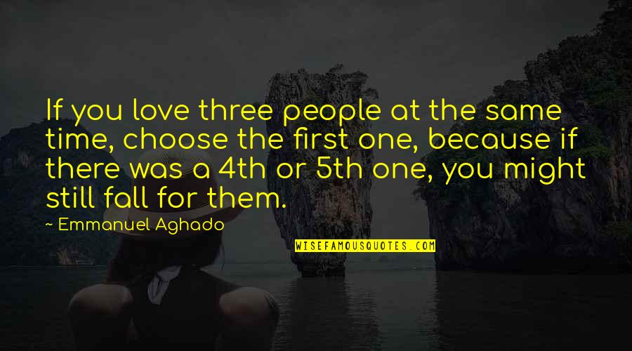 Time For Relationship Quotes By Emmanuel Aghado: If you love three people at the same