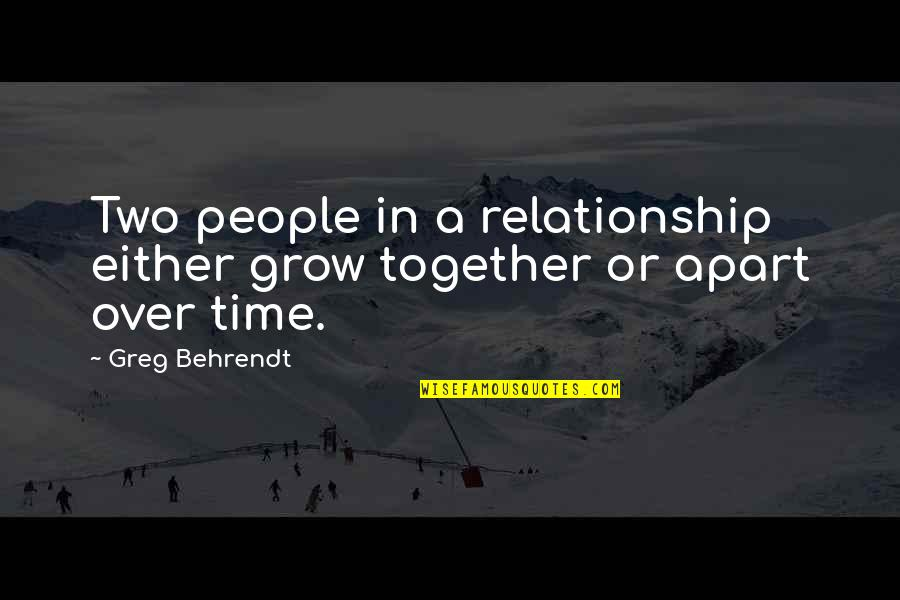Time For Relationship Quotes By Greg Behrendt: Two people in a relationship either grow together
