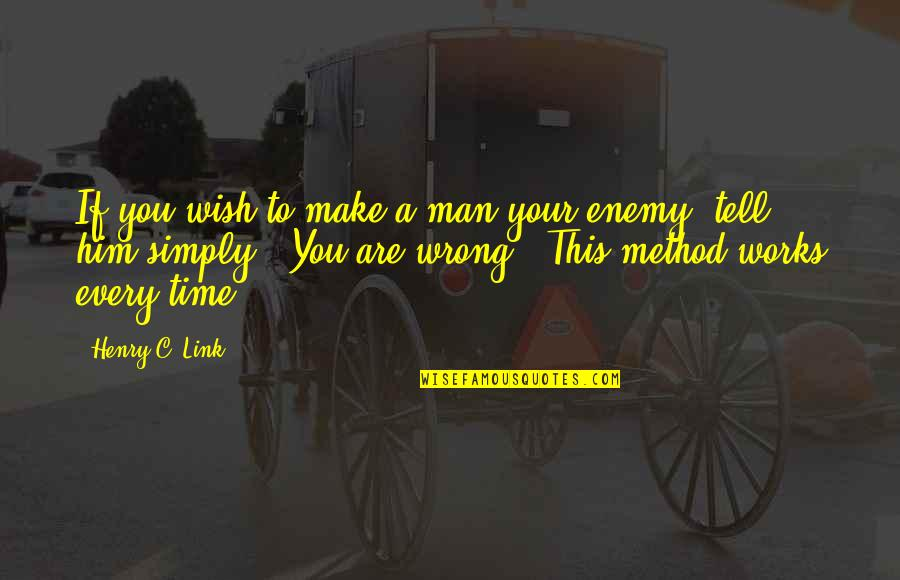 Time For Relationship Quotes By Henry C. Link: If you wish to make a man your