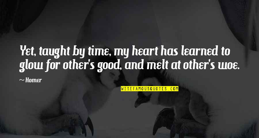 Time For Relationship Quotes By Homer: Yet, taught by time, my heart has learned