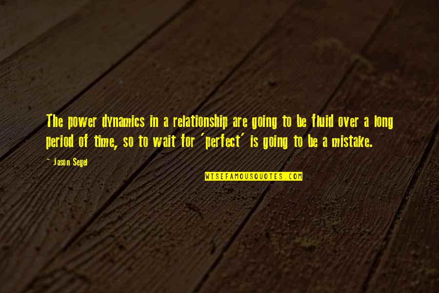 Time For Relationship Quotes By Jason Segel: The power dynamics in a relationship are going