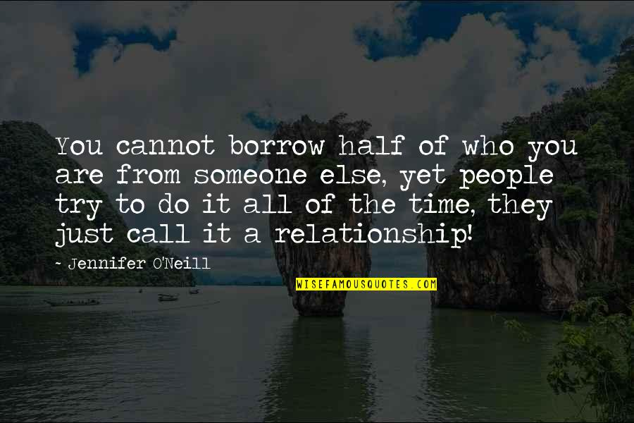 Time For Relationship Quotes By Jennifer O'Neill: You cannot borrow half of who you are