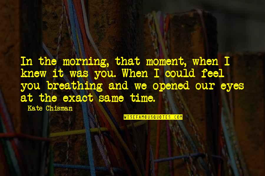 Time For Relationship Quotes By Kate Chisman: In the morning, that moment, when I knew