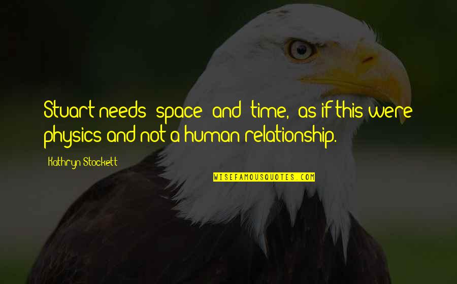 """Time For Relationship Quotes By Kathryn Stockett: Stuart needs """"space"""" and """"time,"""" as if this"""