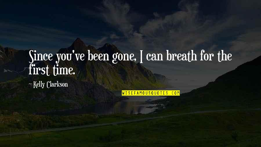 Time For Relationship Quotes By Kelly Clarkson: Since you've been gone, I can breath for